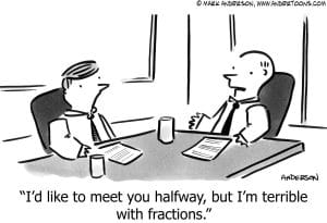 "Fractions Cartoon ""I'd like to meet you halfway, but I'm terrible with fractions."""